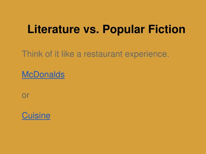 literary vs popular fiction Book lovers often hear the words 'popular fiction' – also known as 'genre fiction' and 'literary fiction' thrown around in conversation, but what do these terms actually mean there is a saying that if popular fiction was a sport it would be football, and if literary fiction was one, it would be polo.
