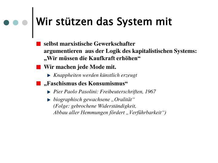 Wir stützen das System mit