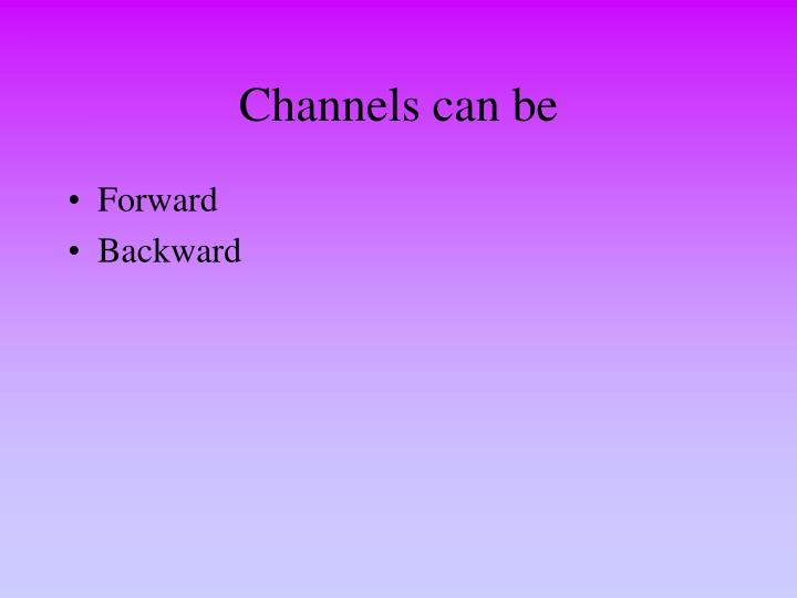 Channels can be