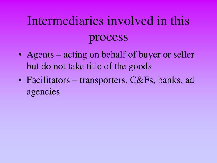 Intermediaries involved in this process