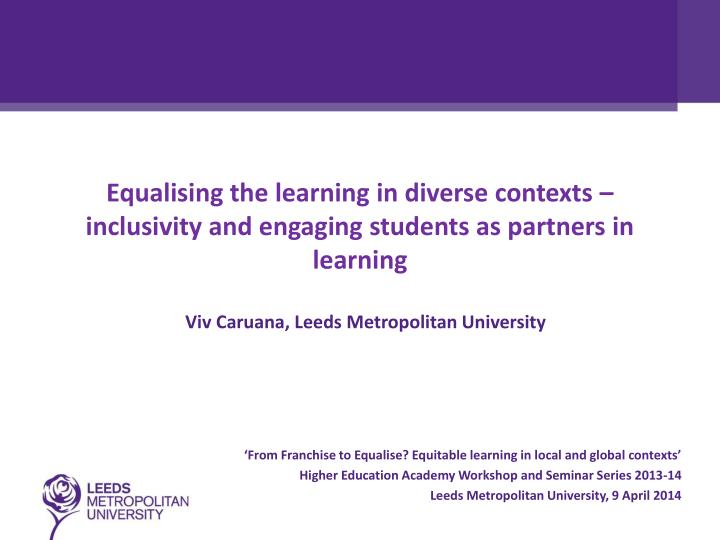 Equalising the learning in diverse contexts – inclusivity and engaging students as partners in lea...