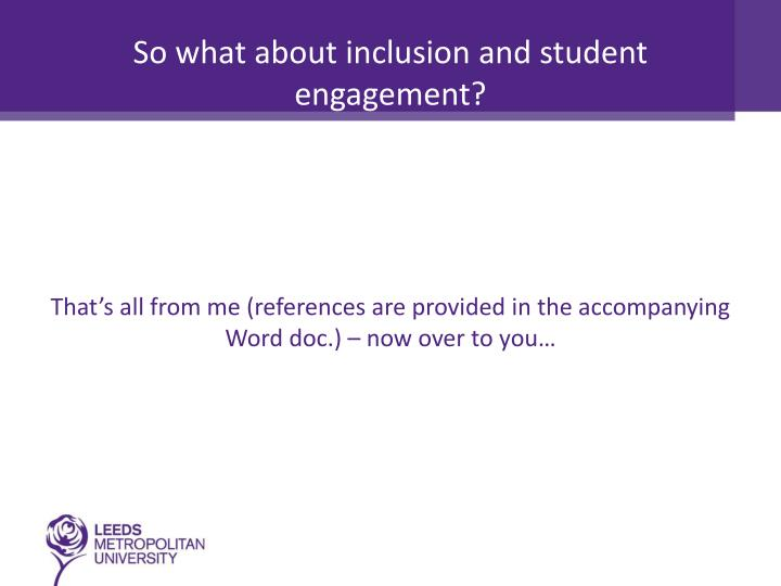 So what about inclusion and student engagement?