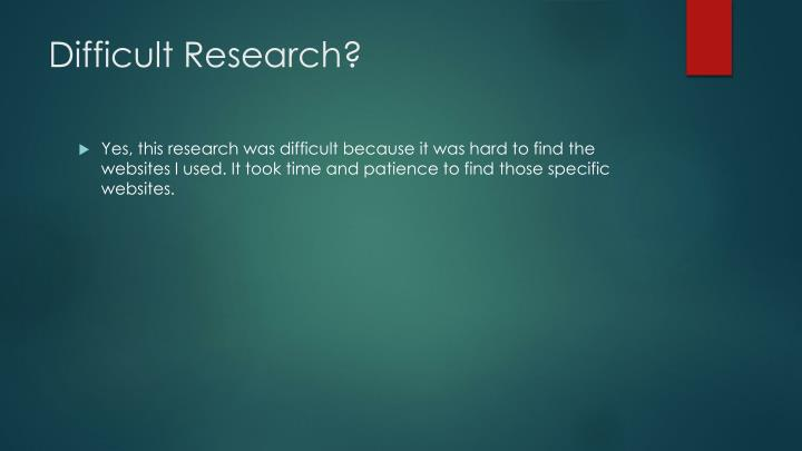 Difficult Research?