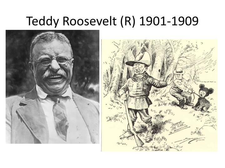 Teddy Roosevelt (R) 1901-1909