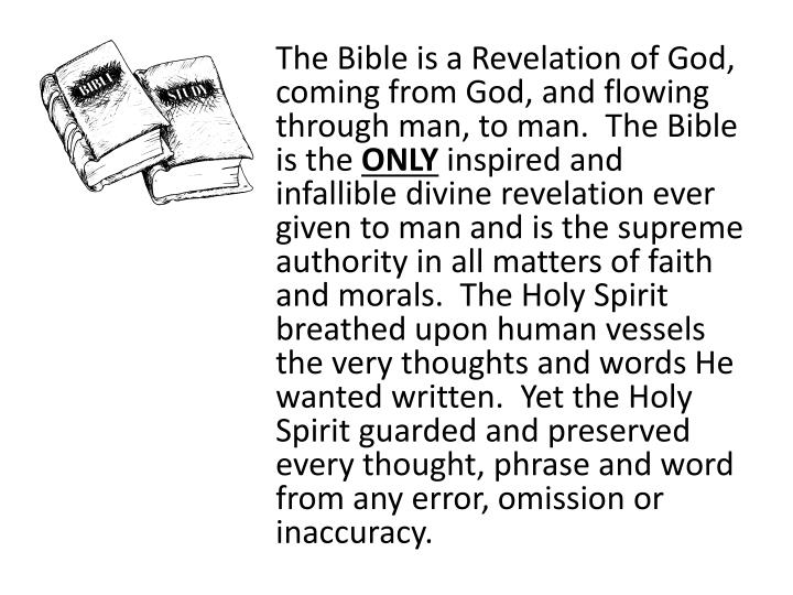 The Bible is a Revelation of God, coming from God, and flowing through man, to man.  The Bible is th...
