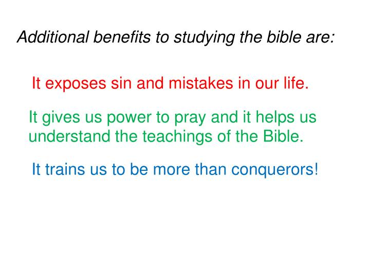 Additional benefits to studying the bible are: