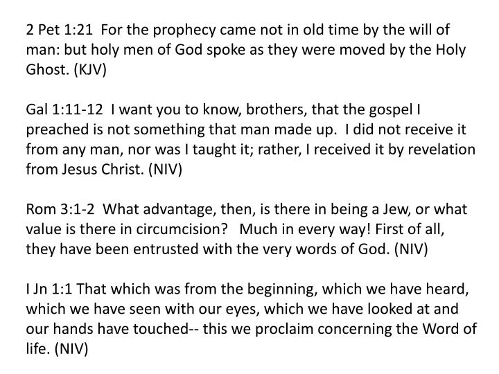 2 Pet 1:21  For the prophecy came not in old time by the will of man: but holy men of God spoke as they were moved by the Holy Ghost. (KJV)