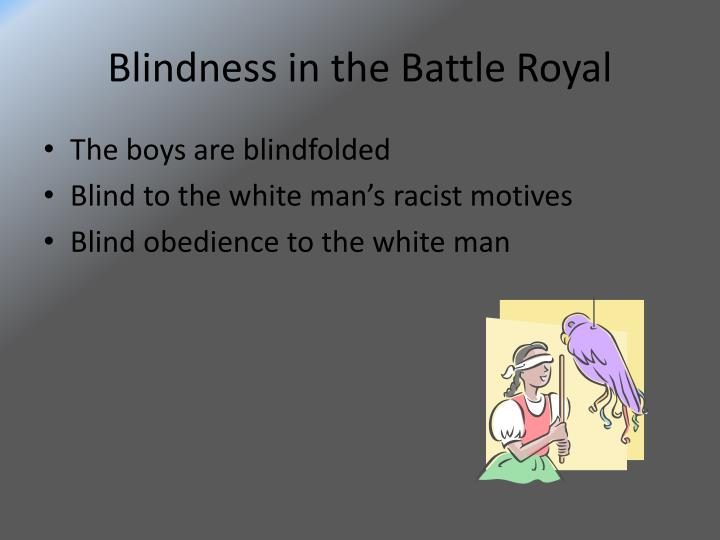 Blindness in the Battle Royal