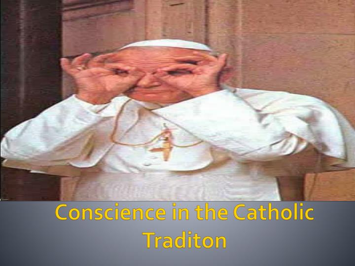 Conscience in the catholic traditon