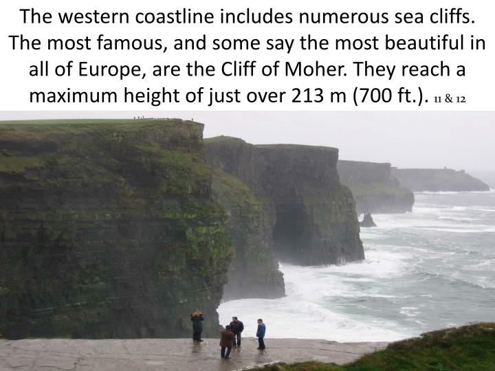 The western coastline includes numerous sea cliffs. The most famous, and some say the most beautiful in all of Europe, are the Cliff of