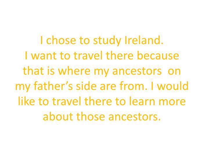 I chose to study Ireland.
