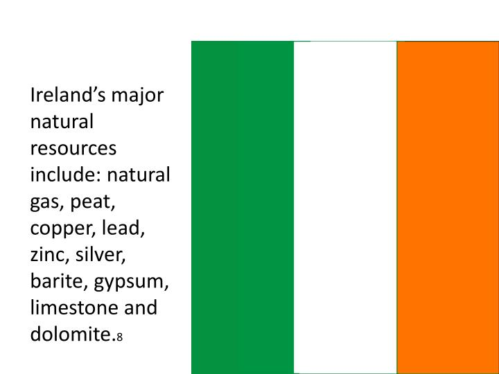 Ireland's major natural resources include: natural gas, peat, copper, lead, zinc, silver, barite, gypsum, limestone and dolomite.