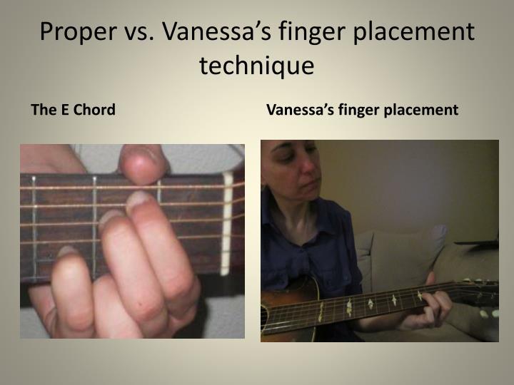 Proper vs. Vanessa's finger placement technique