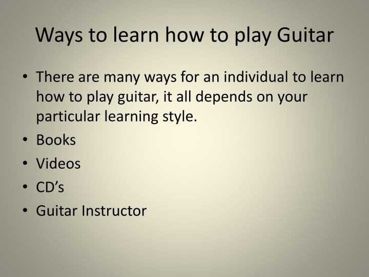 Ways to learn how to play Guitar