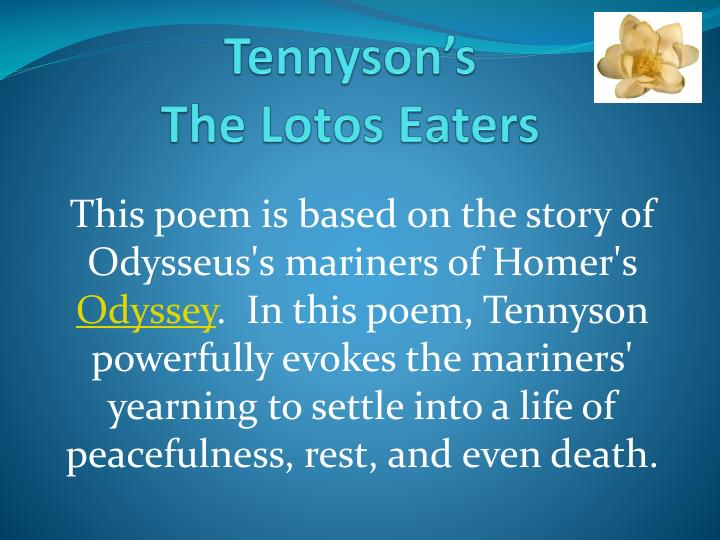 the lotos eaters by tennyson Tennyson's poems summary and analysis of the lotos-eaters and choric song buy study guide ulysses tells his men to have courage, for they will get to land soon.