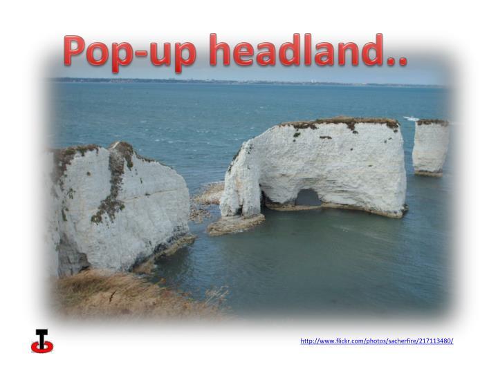 Pop-up headland..