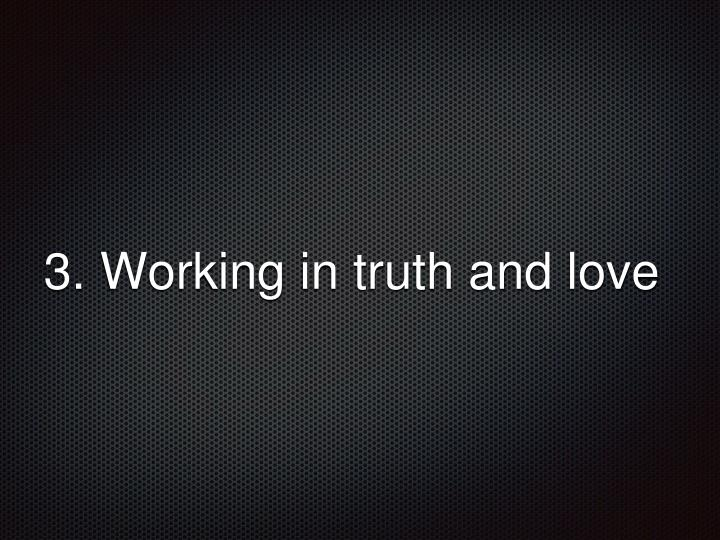 3. Working in truth and love