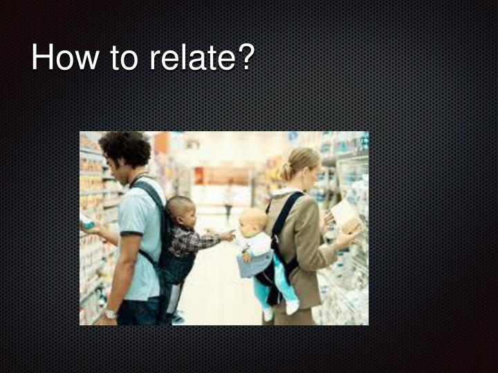 How to relate?