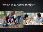 which is a better family