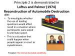 principle 2 is demonstrated in loftus and palmer 1974 reconstruction of automobile destruction
