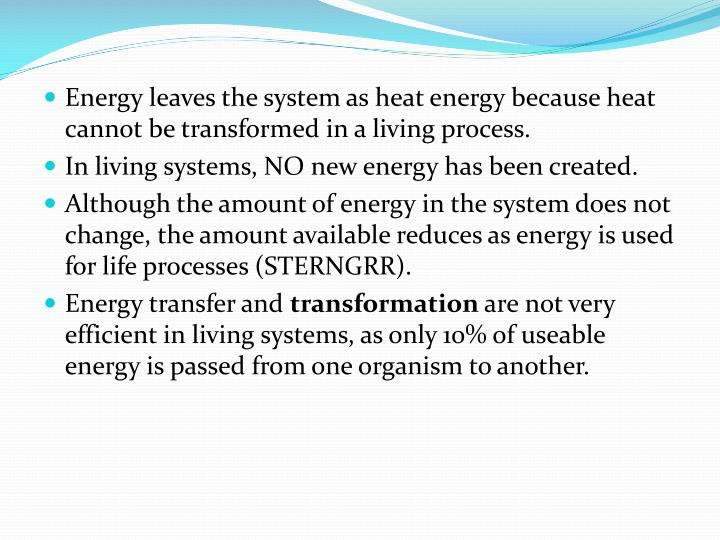 Energy leaves the system as heat energy because heat cannot be transformed in a living process.