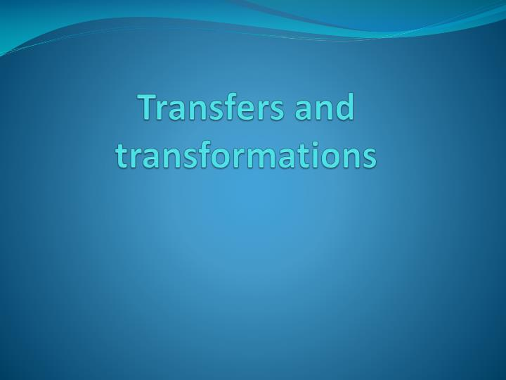 Transfers and transformations
