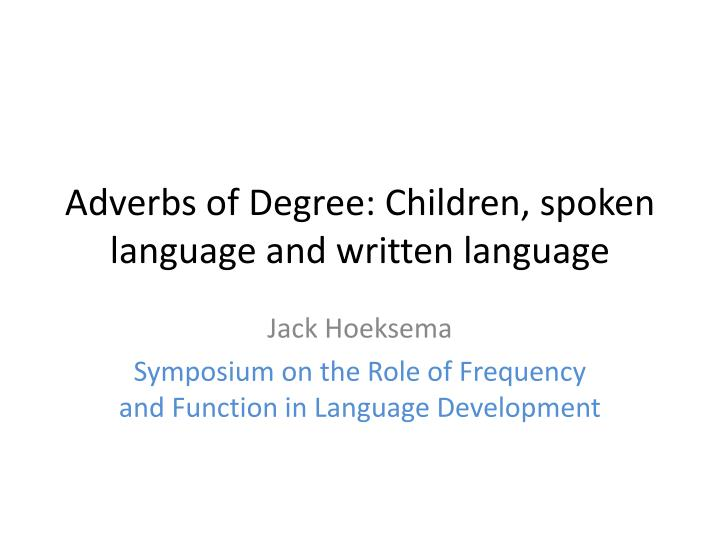 Adverbs of degree children spoken language and written language
