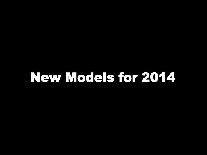 New Models for 2014