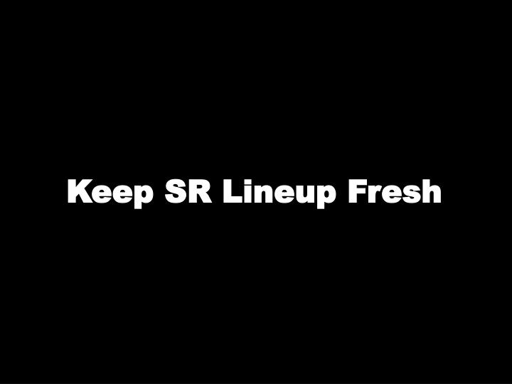 Keep SR Lineup Fresh