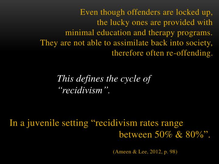 "This defines the cycle of  ""recidivism""."