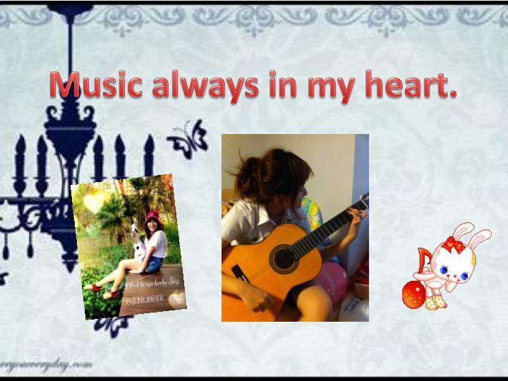 Music always in my heart.