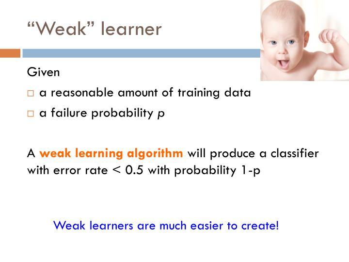 """""""Weak"""" learner"""