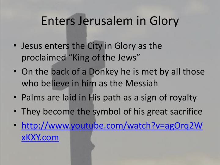 Enters Jerusalem in Glory