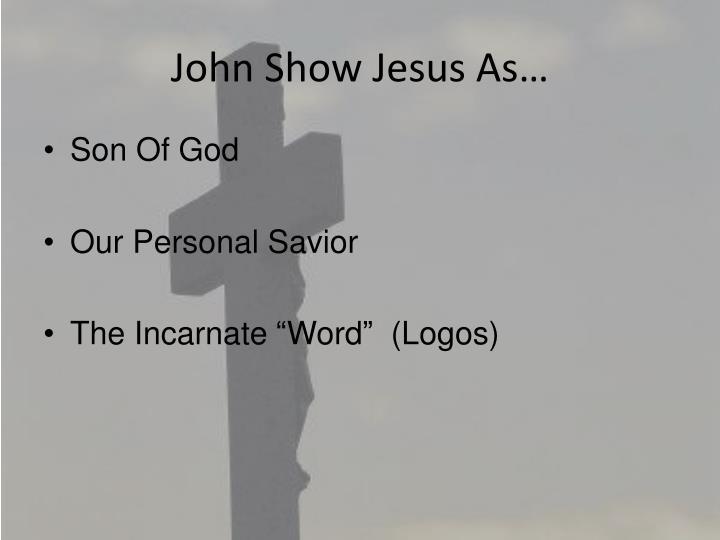 John Show Jesus As…
