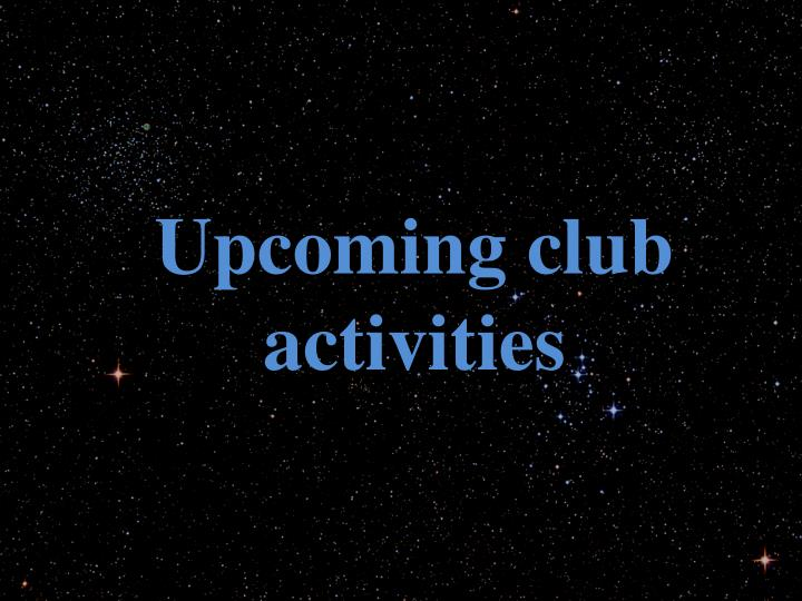 Upcoming club activities