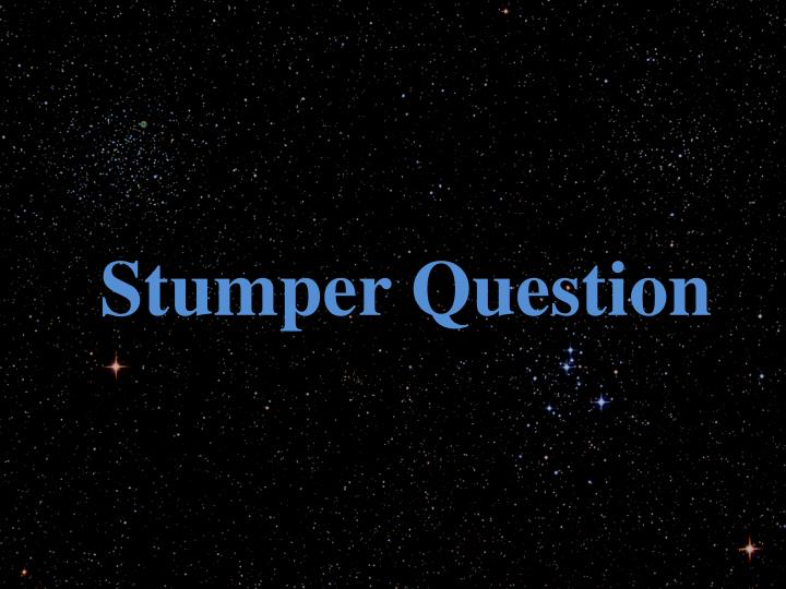 Stumper Question