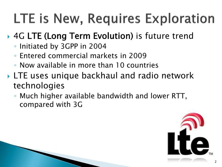 LTE is New, Requires Exploration