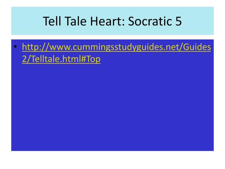 Tell Tale Heart: Socratic 5