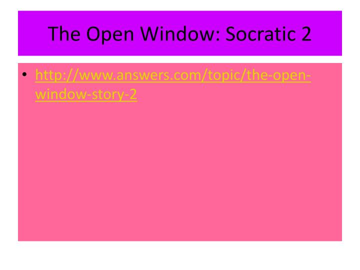 The Open Window: Socratic 2
