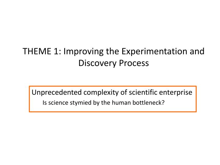 Theme 1 improving the experimentation and discovery process
