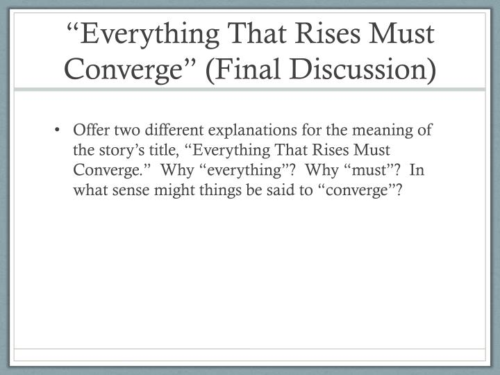 """Everything That Rises Must Converge"" (Final Discussion)"