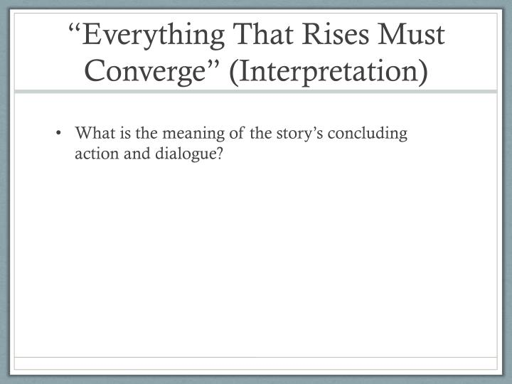 """Everything That Rises Must Converge"" (Interpretation)"
