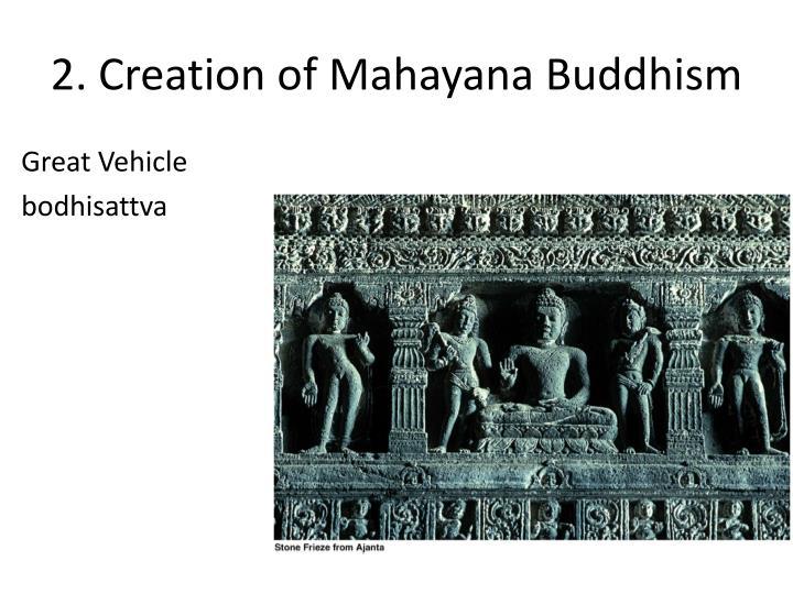 2. Creation of Mahayana Buddhism