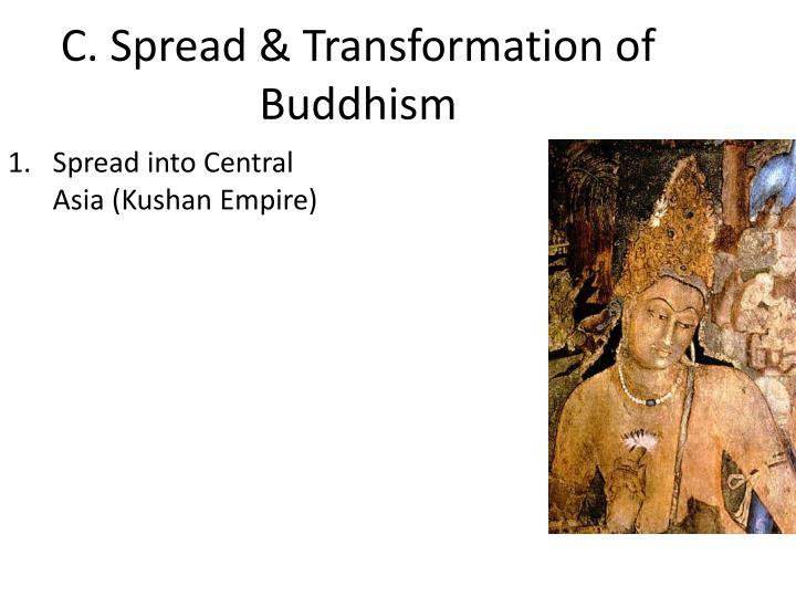 C. Spread & Transformation of Buddhism