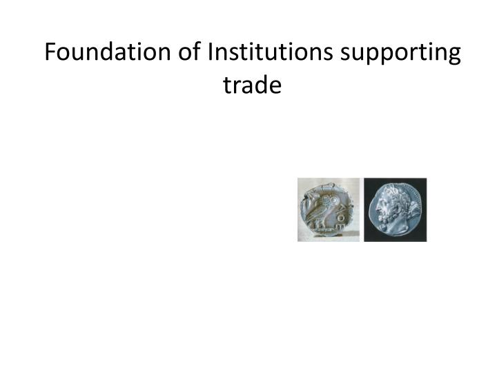 Foundation of Institutions supporting trade