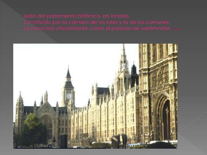 sede del parlamento británico, en