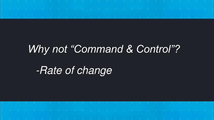 "Why not ""Command & Control""?"