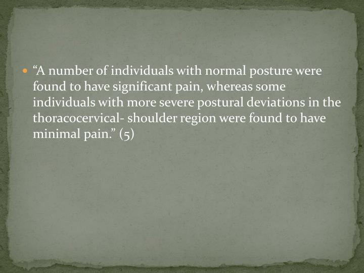 """A number of individuals with normal posture were found to have significant pain, whereas some individuals with more severe postural deviations in the"
