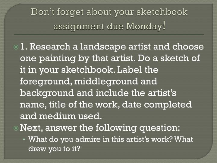 Don't forget about your sketchbook assignment due Monday