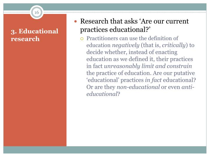 Research that asks 'Are our current practices educational?'